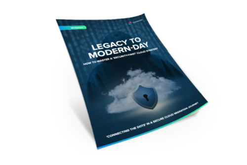 Legacy to Modern Day: How to Master a 'Security-First' Cloud Strategy